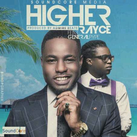 MUSIC | Rayce ft. General Pype – Higher