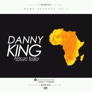 MUSIC | Danny King – African Baby (Prod. by Selebobo)