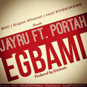 "MUSIC | Jayru – ""Egbami"" ft. Portah"
