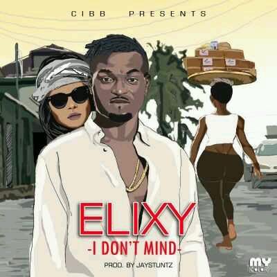 "MUSIC | Elixy – ""I Don't Mind"" (Prod by Jay Stuntz)"