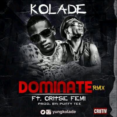 "MUSIC | Kolade – ""Dominate (Remix)"" ft. Oritse Femi"