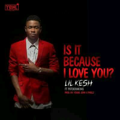 DOWNLOAD Lil Kesh – Is It Because I Love You ft. Patoranking MP3