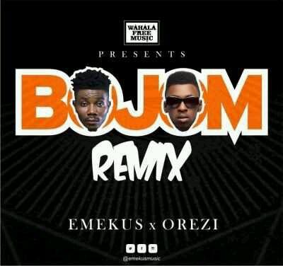 DOWNLOAD Emekus – Bojom (Remix) ft. Orezi MP3