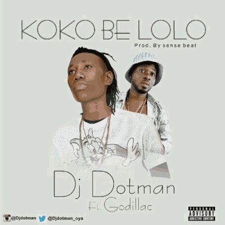 "MUSIC   Dj Dotman Feat Godilac – ""KoKo Be LoLo"" (Prod By Sense Beat) @Djdotman_oya @Isgodillac"