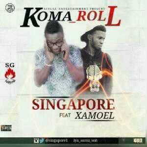 MUSIC   Singapore ft Xamoel – Koma Roll