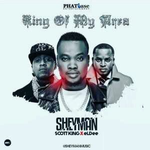 VIDEO + AUDIO | Sheyman – King Of My Area ft. Scott King & eLDee