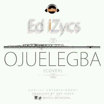 MUSIC | Ed iZycs – Woju + Ojuelegba (Jazz Cover)