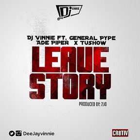 VIDEO + AUDIO |  DJ Vinnie – Leave Story ft. General Pype, Tushow & Ade Piper