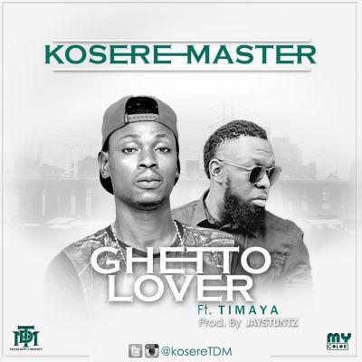 "MUSIC | Kosere Master – ""Ghetto Lover"" ft. Timaya"