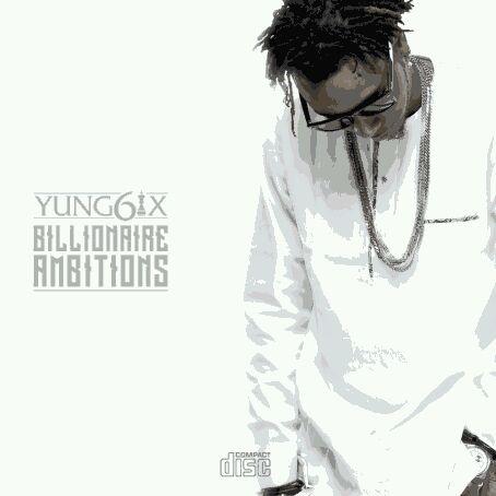 "Yung6ix Releases ""Billionaire Ambitions"", View Artwork & Tracklist"
