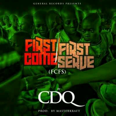 """CDQ – """"First Come First Serve"""" (FCFS) (Prod.By Masterkraft)"""