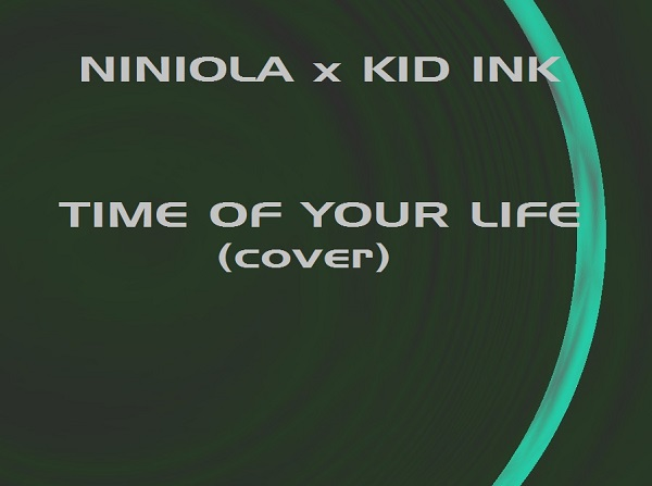 """Niniola x Kid Ink – """"Time Of Your Life"""" (Cover)"""