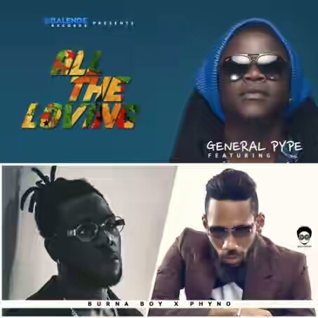 VIDEO + AUDIO   General Pype ft Phyno & Burna Boy – All the Loving