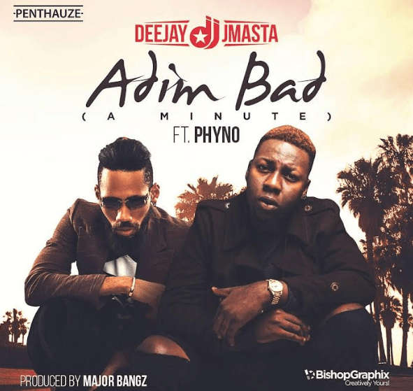 Dj J Masta ft. Phyno – Adim Bad (Prod. by Major Bangz)