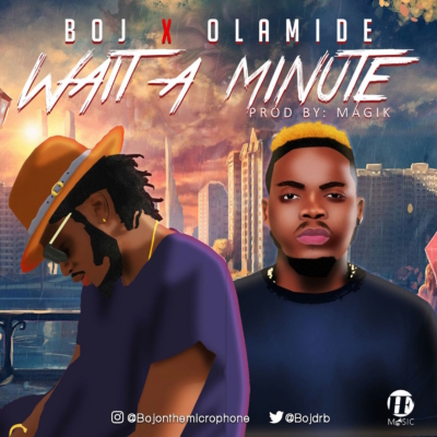"BOJ – ""Wait A Minute"" ft. Olamide"