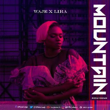 VIDEO + AUDIO | Waje ft. Lira – Mountain