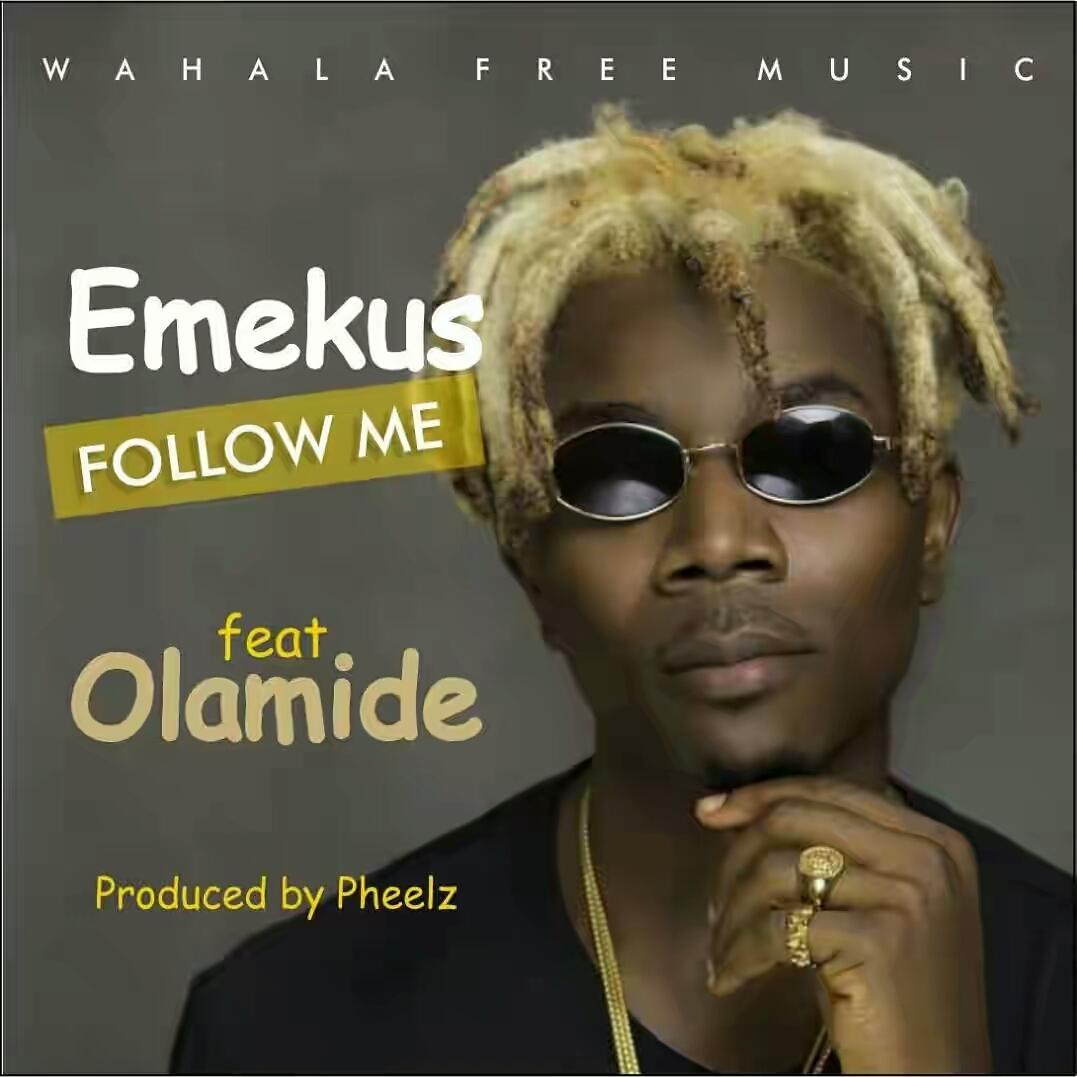 Emekus ft  Olamide – Follow Me (Prod  by Pheelz) • illuminaija