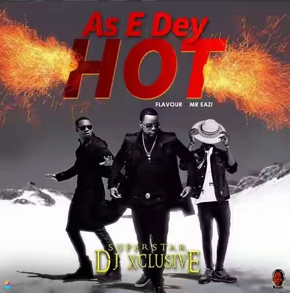VIDEO + AUDIO | DJ Xclusive ft. Mr.Eazi & Flavour – As E Dey Hot