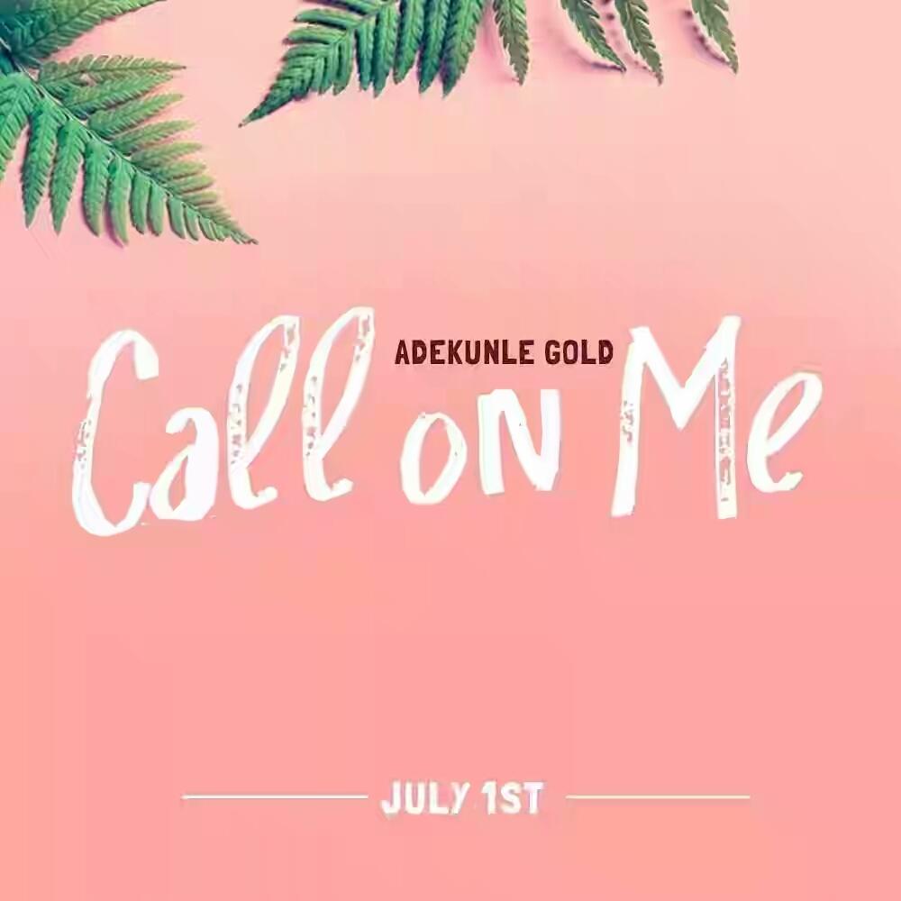 VIDEO + AUDIO | Adekunle Gold – Call on Me