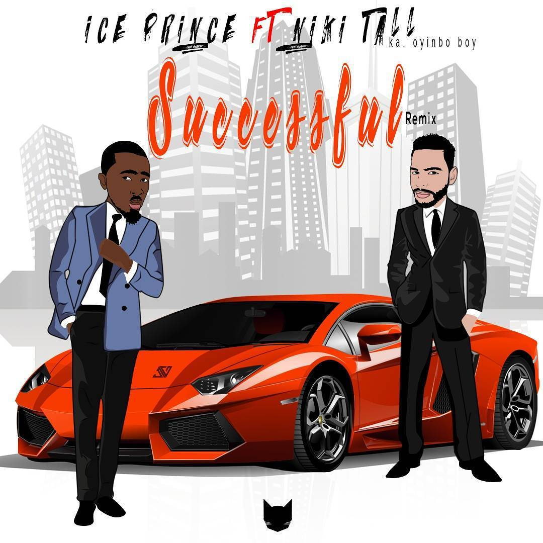 DOWNLOAD MP3: Ice Prince Ft. Niki Tall – Successful (Remix)
