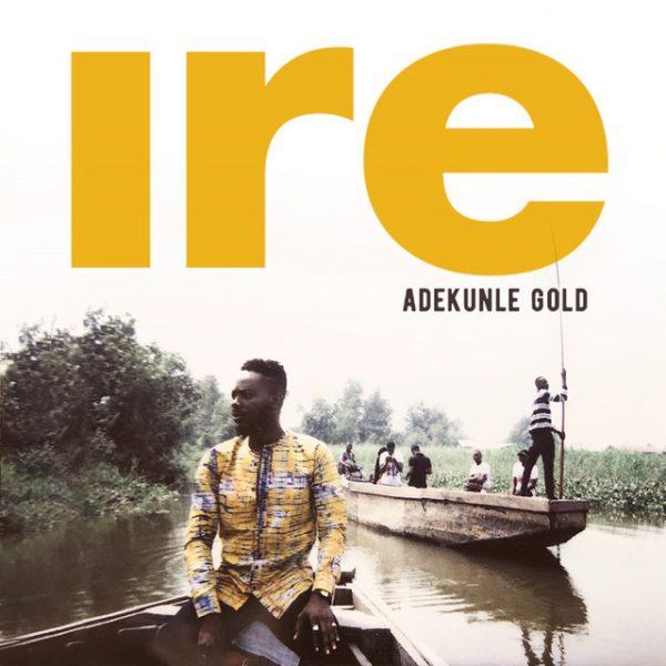 DOWNLOAD VIDEO & MP3: Adekunle Gold – IRE