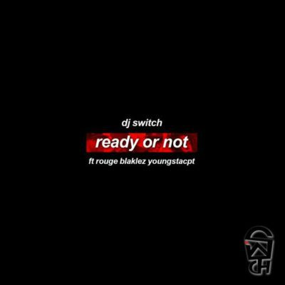 DJ Switch – Ready Or Not ft. Rouge, Blaklez & YoungstaCPT