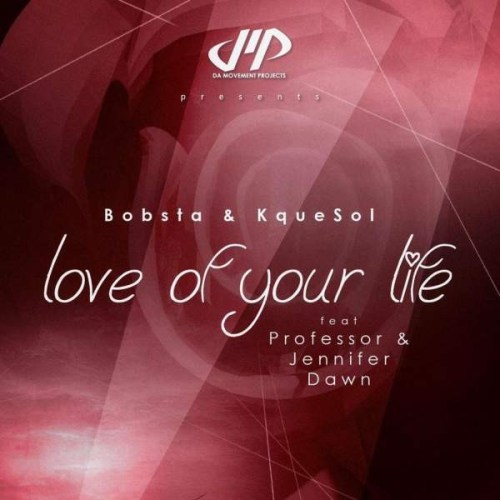 DOWNLOAD MP3: Bobsta & KqueSol – Love Of Your Life Ft. Professor & Jennifer Dawn