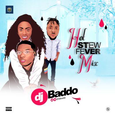 MIXTAPE: DJ Baddo – Hot Stew Fever Mix