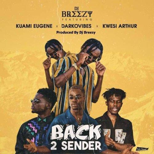 DOWNLOAD: DJ Breezy Ft Kuami Eugene x Kwesi Arthur x Darkovibes – Back to Sender (MP3)