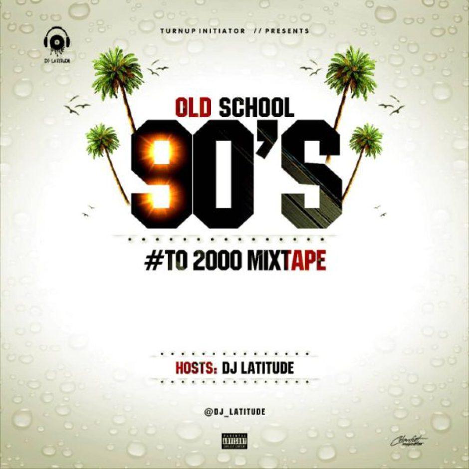 Download Mixtape: DJ Latitude – Old School 90's to 2000 Mixtape