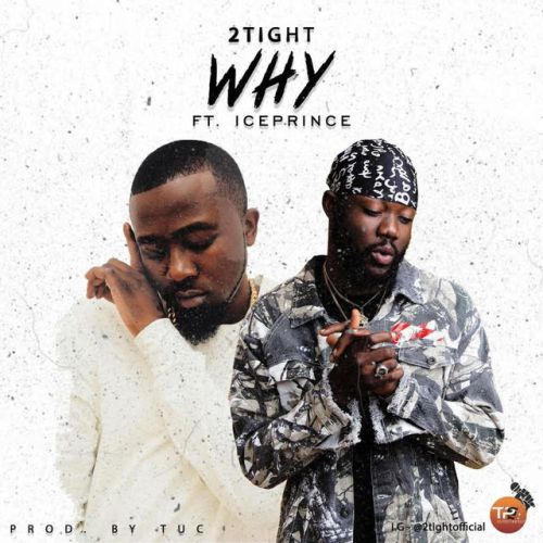 DOWNLOAD: 2tight ft. Ice Prince – Why (mp3)
