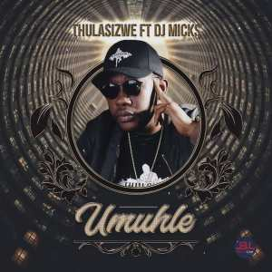 DOWNLOAD: Thulasizwe – Umuhle ft Dj Micks (mp3)