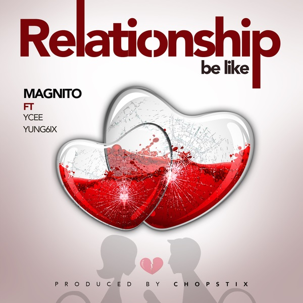 DOWNLOAD: Magnito ft. Ycee, Yung6ix – Relationship Be Like (mp3)