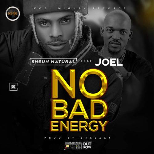 DOWNLOAD: Sheun Natural ft. Joe El – No Bad Energy (mp3)