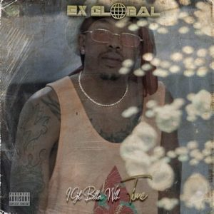 DOWNLOAD ALBUM: Ex Global – I Get Better With Time [mp3 Zip File]