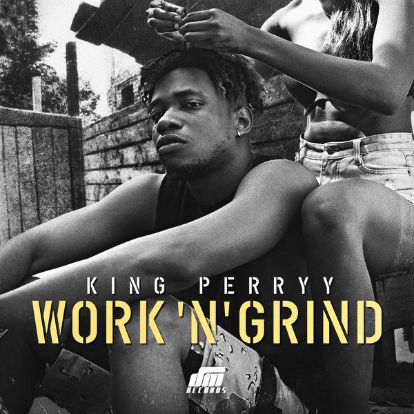 DOWNLOAD: King Perryy – Work 'N' Grind (mp3)