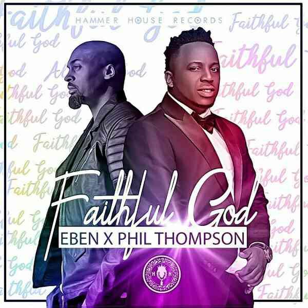 DOWNLOAD: Eben ft. Phil Thompson – Faithful God (mp3)