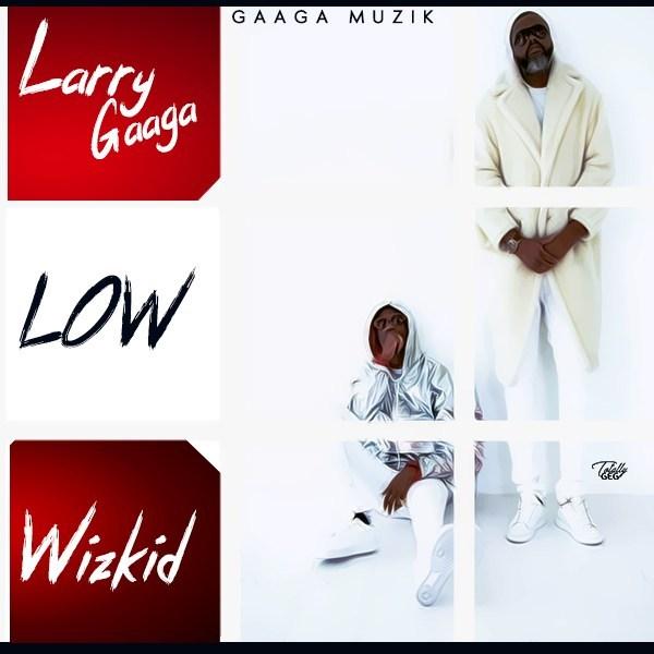 DOWNLOAD NOW: Larry Gaaga ft Wizkid – Low mp3