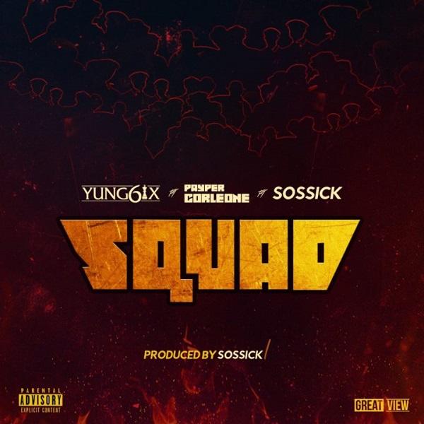 DOWNLOAD: Yung6ix ft. Payper Corleone, Sossick – Squad (mp3)
