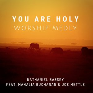 DOWNLOAD: Nathaniel Bassey ft. Mahalia Buchanan & Joe Mettle – You Are Holy (Worship Medly) mp3