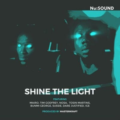 DOWNLOAD: Nu Sound Ft. Tim Godfrey, Waje, Nosa, Tosin Martins, Dare Justified, Banky W & Ali Baba – Shine The Light (mp3)