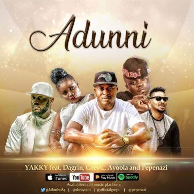 DOWNLOAD: Yakky Ft. Dagrin, Pepenazzi, YoungGreyce & Ayoola – Adunni (mp3)