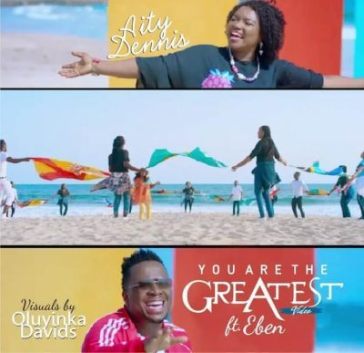DOWNLOAD: Aity Dennis ft  Eben – You Are The Greatest mp3/Video