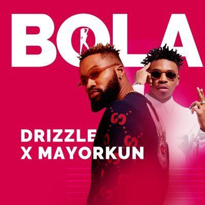 DOWNLOAD: Drizzle ft. Mayorkun – Bola (mp3)