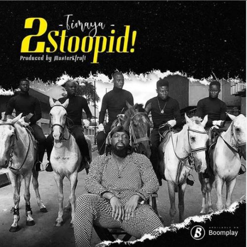 LYRICS: Timaya – 2 Stoopid • illuminaija