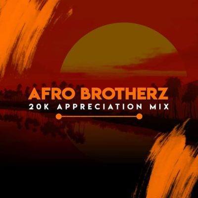 DOWNLOAD: Afro Brotherz – 20K Appreciation Mix (mp3)
