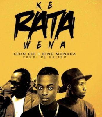 DOWNLOAD: King Monada Ft. Leon Lee – Ke Rata Wena (mp3)