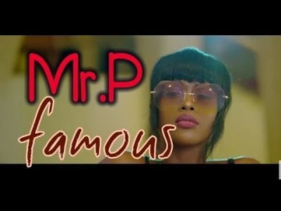 DOWNLOAD: Mr P – Famous (Audio + Video) • illuminaija