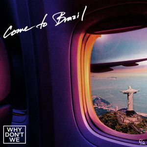 DOWNLOAD: Why Don't We – Come To Brazil MP3