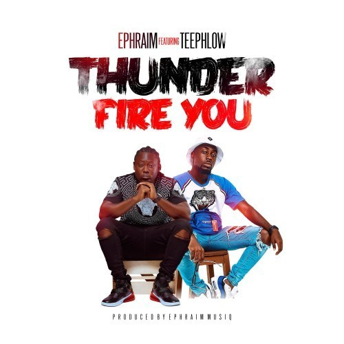 DOWNLOAD: Ephraim ft. Teephlow – Thunder Fire You » Ghana Music